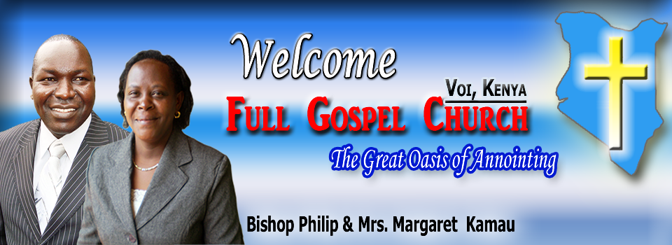 Full Gospel Church Voi - The Great Oasis of Anointing